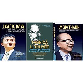 Combo Jack Ma - Nghệ Thuật Xây Dựng Và Lãnh Đạo Tập Đoàn + Trên Cả Lí Thuyết - Những Bài Học Kinh Doanh Steve Jobs Để Lại Cho Thế Giới + Lý Gia Thành - Thành Công Không Phải Ngẫu Nhiên