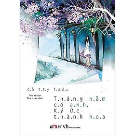 Một cuốn sách đầy mầu sắc về tuổi thanh xuân: Tháng Năm Có Anh, Ký Ức Thành Hoa