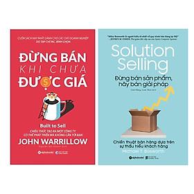 Combo Sách Kỹ Năng Làm Việc: Đừng Bán Khi Chưa Được Giá + Đừng Bán Sản Phẩm, Hãy Bán Giải Pháp - Solution Selling