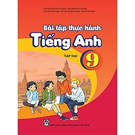 Bài tập thực hành Tiếng Anh 9 Tập 2