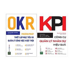 Combo Công Cụ Quản Lý Siêu Hiệu Quả  Trong Kinh Doanh ( OKR - Phương Pháp Thiết Lập Mục Tiêu Và Quản Lý Công Việc Vượt Trội + KPI - Công Cụ Quản Lý Nhân Sự Hiệu Quả )