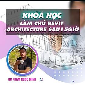 Khóa học THIẾT KẾ - ĐỒ HỌA - Làm chủ Revit Architecture 2020 sau 15 giờ