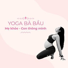 Khóa học Yoga bà bầu mẹ khỏe con thông minh