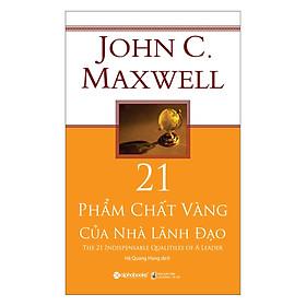 21 Phẩm Chất Vàng Của Nhà Lãnh Đạo (Tái Bản 2018)(Tặng Kèm Bookmark)