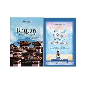 Combo 2 Cuốn Sách: Bhutan Đường Tới Hạnh Phúc + Bình Thản Đối Diện, Đón Nhận Hạnh Phúc