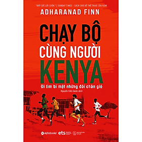 [Download sách] Chạy Bộ Cùng Người Kenya - Đi Tìm Bí Mật Những Đôi Chân Gió