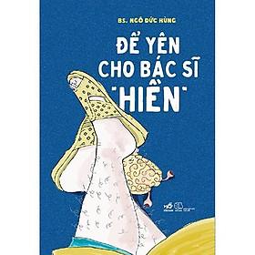 """Sách - Để Yên Cho Bác Sĩ """"Hiền"""" (tặng kèm bookmark thiết kế)"""