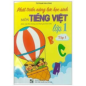 Phát Triển Năng Lực Học Sinh Môn Tiếng Việt Lớp 1 - Tập 1