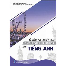 Bồi Dưỡng Học Sinh Giỏi THCS Và Ôn Thi Vào Lớp 10 THPT Chuyên - Môn Tiếng Anh