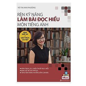 Rèn Luyện Kỹ Năng Làm Bài Đọc Hiểu Môn Tiếng Anh (Bộ Sách Cô Mai Phương) (Tặng kèm Booksmark)