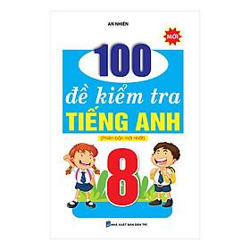 100 Đề Kiểm Tra Tiếng Anh Lớp 8