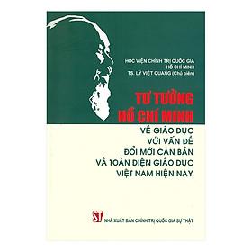 Tư Tưởng Hồ Chí Minh Về Giáo Dục Với Vấn Đề Đổi Mới Căn Bản Và Toàn Diện Giáo Dục Việt Nam Hiện Nay
