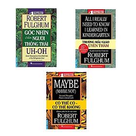 Combo Tác giả Robert Fulghum (Trường mẫu giáo uyên thâm + Góc nhìn của người thông thái + Có thể có, Có thể không) - Tái bản mới 2020