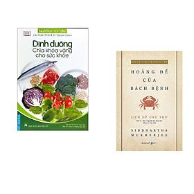 Combo 2 cuốn sách: Dinh Dưỡng - Chìa Khóa Vàng Cho Sức Khỏe + Lịch Sử Ung Thư - Hoàng Đế Của Bách Bệnh (Bìa mềm)