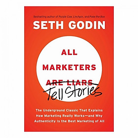 All Marketers are Liars: The Underground Classic That Explains How Marketing Really Works
