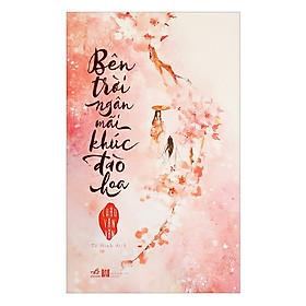 Cuốn sách hay về tình yêu ám ảnh và những lựa chọn định mệnh trong cuộc đời: Bên trời ngân mãi khúc đào hoa