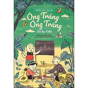 Đồng Dao Cho Bé: Ông Trẳng Ông Trăng - Bài Học Lí Thú