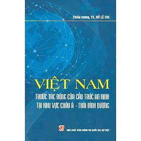 Việt Nam Trước Những Tác Động Của Cấu Trúc An Ninh Tại Khu Vực Châu Á - Thái Bình Dương