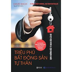 Triệu Phú Bất Động Sản Tư Thân: Định Hướng Đầu Tư Mua Đâu Lãi Đó(tặng bookmark)