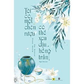 Sách - Tôi Có Một Chén Rượu, Có Thể Xoa Dịu Hồng Trần (tặng kèm bookmark)