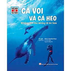 Thế Nào Và Tại Sao - Cá Voi Và Cá Heo- Những Con Thú Khổng Lồ Ôn Hòa