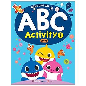 Bảng Chữ Cái Abc Activity 1 - A-M -Dành Cho Trẻ 3-6 Tuổi