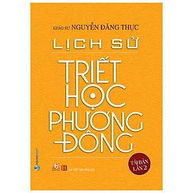 Lịch Sử Triết Học Phương Đông (Tái Bản 2020)