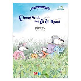 Bộ Sách Giáo Dục Sớm Dành Cho Trẻ Em Từ 2-8 Tuổi - Chúng Mình Cùng Đi Dã Ngoại
