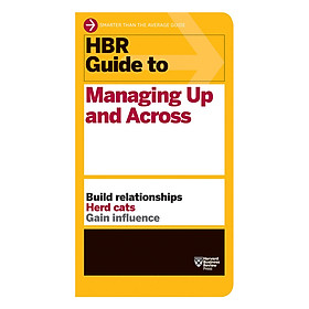 Harvard Business Review Guide To Managing Up And Across