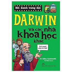 [Download sách] Nổi Danh Vang Dội - Darwin Và Các Nhà Khoa Học Khác (Tái Bản 2019)
