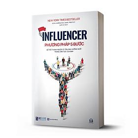 Influencer - Phương pháp 5 bước để trở thành người có tầm ảnh hưởng nhất trong lĩnh vực của bạn