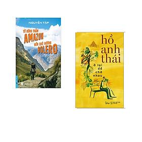 Combo 2 cuốn sách: Từ Rừng Thẳm AMAZON Đến Quê Hương BOLERO + Ở Lại Để Chờ Nhau