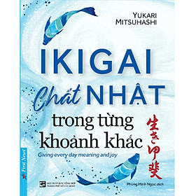 Combo Kĩ Năng Hay Hướng Thành Công Từ Người Nhật: IKIGAI - Chất Nhật Trong Từng Khoảnh khắc