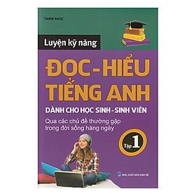 Luyện Kỹ Năng Đọc Hiểu Tiếng Anh (Tập 1)