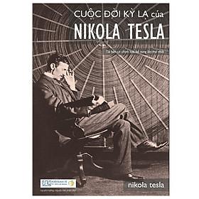 Cuộc đời kỳ lạ của Nikola Tesla (tái bản 2018)