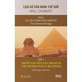 Lịch Sử Văn Minh Thế Giới - Phần 1: Di Sản Phương Đông (Tập 1: Thiết Lập Nền Văn Minh Và Văn Minh Vùng Cận Đông)