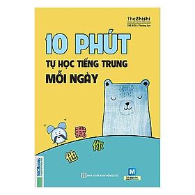10 Phút Tự Học Tiếng Trung Mỗi Ngày (Tái Bản)(Tặng kèm booksmark)