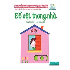 Sách Chuyển Động Thông Minh Đa Ngữ Việt - Anh - Pháp: Đồ Vật Trong Nhà - Households - Les Ménages