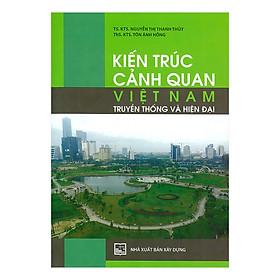 Kiến Trúc Cảnh Quan Việt Nam - Truyền Thống Và Hiện Đại