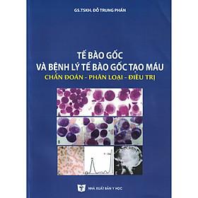 [Download sách] Tế Bào Gốc Và Bệnh Lý Tế Bào Gốc Tạo Máu Chẩn Đoán - Phân Loại - Điều Trị