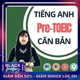Khoá Học Online Tiếng Anh Căn Bản - Pre Toeic