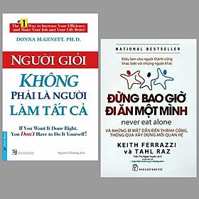 Combo 2 cuốn sách kiến thức giúp bạn vững bước đến thành công: Người Giỏi Không Phải Là Người Làm Tất Cả + Đừng Bao Giờ Đi Ăn Một Mình/ Bộ sách kinh tế hay nhất
