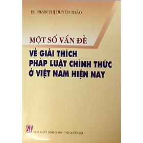 Sách Một Số Vấn Đề Về Giải Thích Pháp Luật Chính Thức ở Việt Nam Hiện Nay