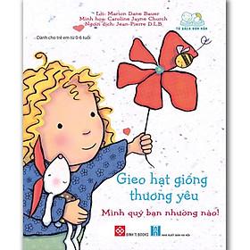 Gieo Hạt Giống Thương Yêu - Mình Qúy Bạn Nhường Nào! (Sách Cho Bé Từ 0-6 tuổi)