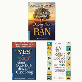 Combo 3 cuốn: Quyền Chọn Là Ở Bạn, Yes Or No - Những Quyết Định Thay Đổi Cuộc Sống, Hãy Sống Cuộc Đời Như Bạn Muốn