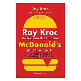 Ray Kroc Đã Tạo Nên Thương Hiệu Mcdonald'S Như Thế Nào?