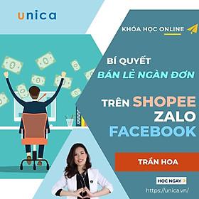 Khóa học KINH DOANH - Bí quyết bán lẻ ngàn đơn trên Shopee, Zalo và Facebook UNICA.VN