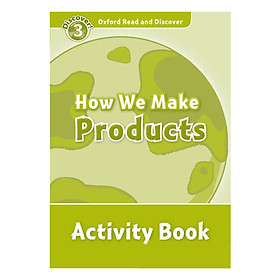 Oxford Read and Discover 3: How We Make Products Activity Book