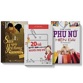 Combo 3 cuốn sách Cẩm nang phụ nữ hiện đại + 20 tuổi quyết định cuộc đời người phụ nữ + Suối nguồn yêu thương ( Sống để yêu đời yêu thương)