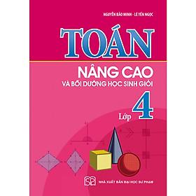 TOÁN NÂNG CAO & BỒI DƯỠNG HỌC SINH GIỎI LỚP 4 - 2019